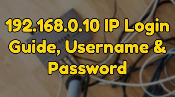 192.168.0.10 Admin Login, IP, Username & Password