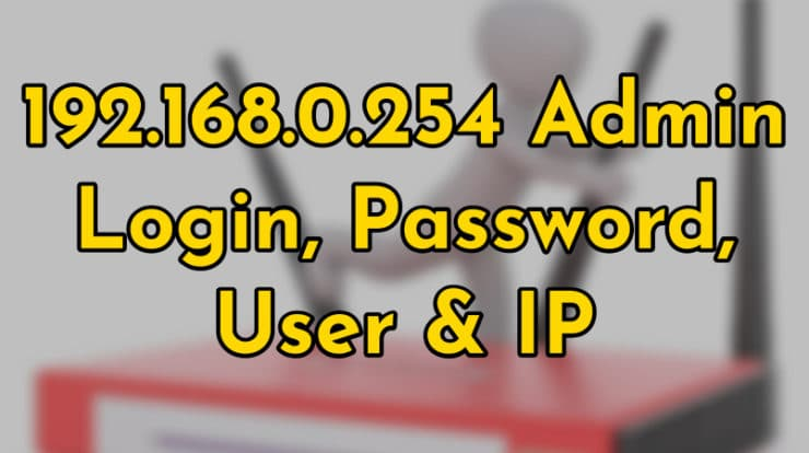 192.168.0.254 Admin Login, Username & Password